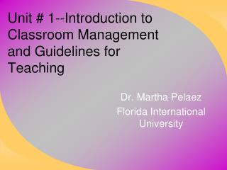 Unit # 1--Introduction to Classroom Management and Guidelines for Teaching