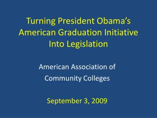 Turning President Obama's American Graduation Initiative Into Legislation