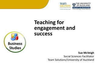 Teaching for engagement and success Sue  McVeigh Social Sciences Facilitator Team Solutions/University of Auckland