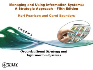 Managing and Using Information Systems:  A Strategic Approach – Fifth Edition