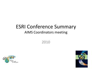 ESRI Conference Summary AIMS Coordinators meeting