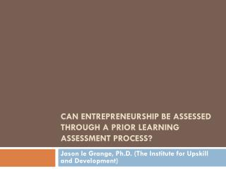 Can Entrepreneurship be assessed through a Prior Learning Assessment Process?