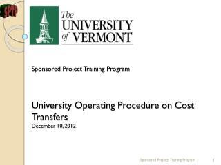 Sponsored Project Training Program University Operating Procedure on Cost Transfers December 10, 2012