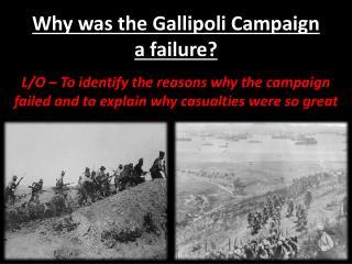 Why was the Gallipoli Campaign a failure?