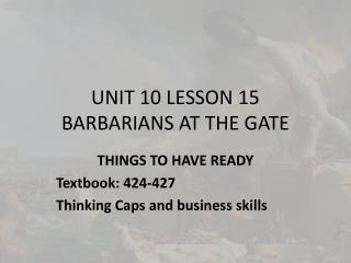 UNIT 10 LESSON 15 BARBARIANS AT THE GATE