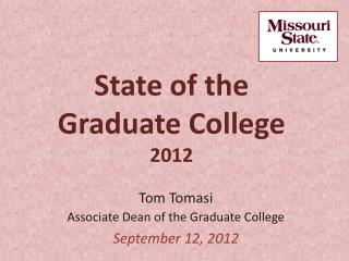 Tom Tomasi Associate Dean of the Graduate College September 12, 2012