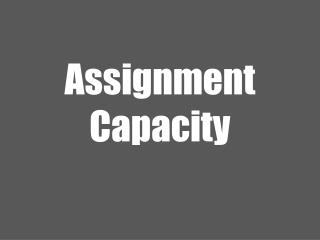 Assignment Capacity