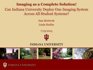 Imaging as a Complete Solution!  Can Indiana University Deploy One Imaging System Across All Student Systems?