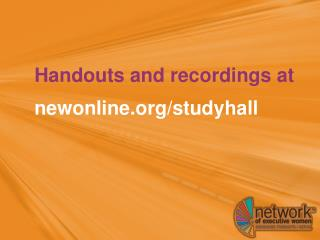 Handouts and recordings at  newonline.org/studyhall