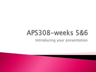 APS308- weeks  5&6