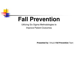 Fall Prevention Utilizing Six Sigma Methodologies to Improve Patient Outcomes