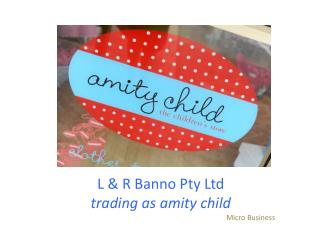 L & R  Banno  Pty Ltd trading as amity child