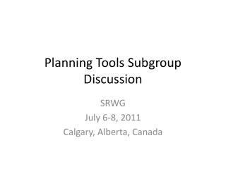 Planning Tools Subgroup Discussion