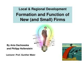 Local & Regional Development Formation and Function of New (and Small) Firms