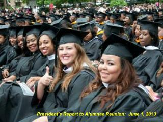 President's Report to Alumnae Reunion:  June 1, 2013