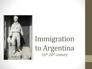 Immigration to Argentina 16 th -20 th  century