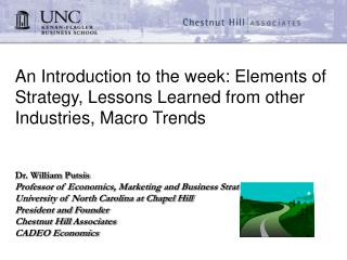 An Introduction to the week: Elements of Strategy, Lessons Learned from other Industries, Macro Trends  Dr. William Puts