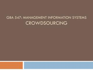 GBA 547: Management Information Systems Crowdsourcing