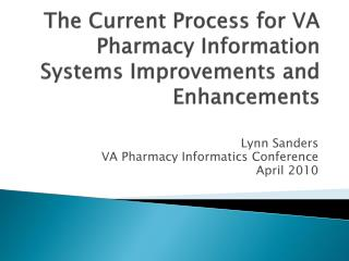 The Current Process for VA Pharmacy Information Systems Improvements and Enhancements