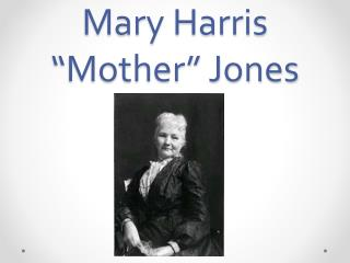 "Mary Harris ""Mother"" Jones"