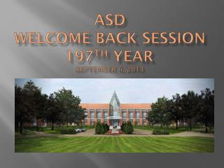 ASD Welcome Back Session 197 th  Year	 September 6, 2013