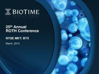 25 th  Annual ROTH Conference NYSE  MKT: BTX