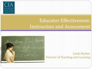 Educator Effectiveness:  Instruction and Assessment Linda Barker, Director of Teaching and Learning