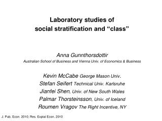 "Laboratory studies of  social  stratification and ""class"" Anna Gunnthorsdottir Australian School of Business and Vienna"