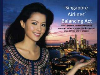 Singapore Airlines' Balancing Act Asia's premier carrier successfully executes a dual strategy: it offers world-class s