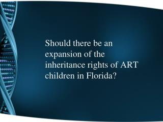 Should there be an expansion of the inheritance rights of ART children in Florida?