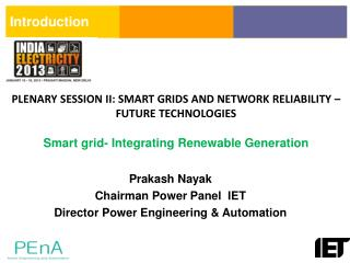 PLENARY SESSION II: SMART GRIDS AND NETWORK RELIABILITY – FUTURE  TECHNOLOGIES Smart grid- Integrating Renewable Gener