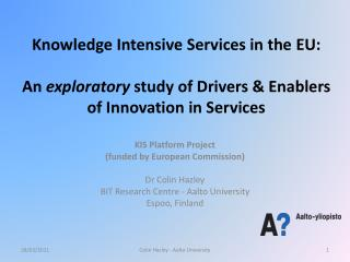 Knowledge Intensive Services in the  EU: An  exploratory  study of Drivers  & Enablers of Innovation in Services