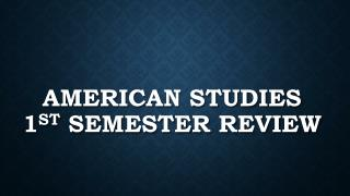 American Studies  1 st  Semester review