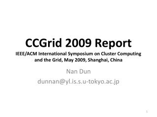 CCGrid 2009 Report IEEE/ACM International Symposium on Cluster Computing and the Grid, May 2009, Shanghai, China