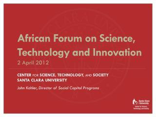 CENTER  FOR  SCIENCE, TECHNOLOGY,  AND  SOCIETY SANTA CLARA UNIVERSITY