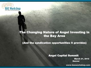 The Changing Nature of Angel Investing in the Bay Area (And the syndication opportunities it provides)	 		Angel Capital
