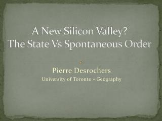 A New  Silicon Valley ? The State  Vs  Spontaneous Order