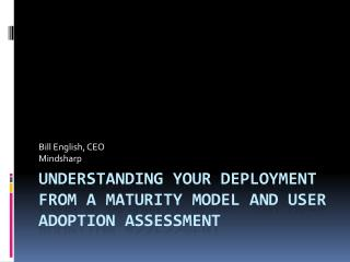 Understanding Your deployment from a maturity model and user adoption assessment