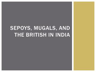 Sepoys ,  Mugals , and the British in India