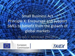 Small Business  Act Principle  X:  Encourage and support SMEs to benefit from the growth of global markets