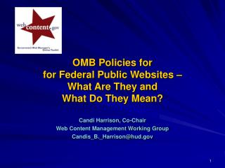 OMB Policies for  for Federal Public Websites –  What Are They and  What Do They Mean?
