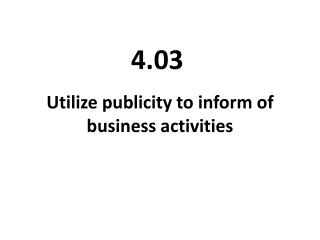 Utilize publicity to  inform  of  business activities