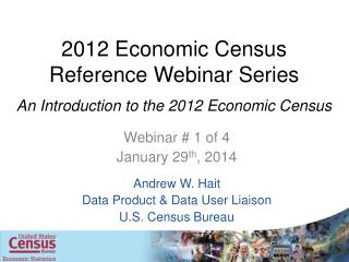 2012 Economic  Census  Reference Webinar Series An Introduction to the 2012 Economic Census