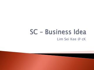 SC – Business Idea