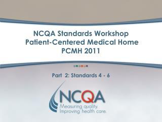 NCQA Standards Workshop Patient-Centered Medical Home PCMH 2011