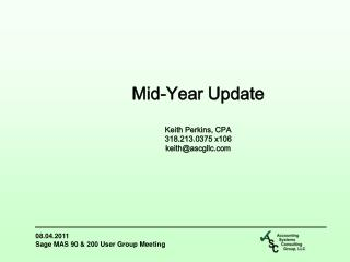 Mid-Year Update Keith Perkins, CPA 318.213.0375 x106 keith@ascgllc.com