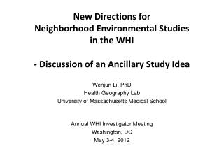 New Directions for  Neighborhood Environmental Studies  in the WHI  - Discussion of an Ancillary Study Idea