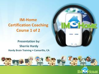 IM-Home  Certification Coaching  Course 1 of 2