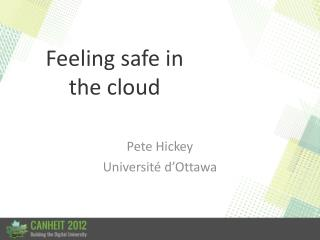 Feeling safe  in the cloud