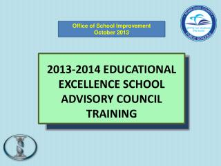 2013-2014 EDUCATIONAL EXCELLENCE SCHOOL ADVISORY COUNCIL TRAINING